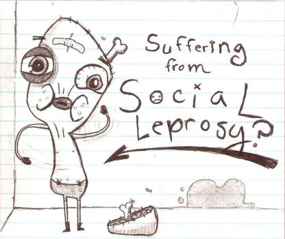 suffering_from_social_leprosy__by_the_wierd_quiet_kid-d3823wc